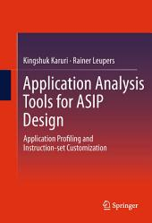 Application Analysis Tools for ASIP Design: Application Profiling and Instruction-set Customization
