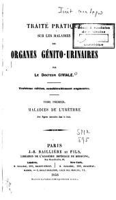 Traité pratique sur les maladies des organes génito-urinaires: Volume1