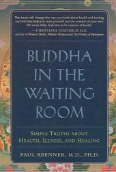 Buddha in the Waiting Room: Simple Truths about Health, Illness, and Healing