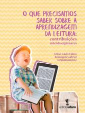 O que precisamos saber sobre a aprendizagem da leitura: contribuições interdisciplinares: Educação, Leitura, Aprendizagem