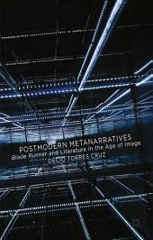 Postmodern Metanarratives: Blade Runner and Literature in the Age of Image