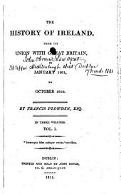 The History of Ireland: From Its Union with Great Britain, in January 1801, to October 1810, Volume 1