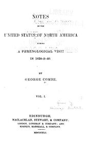 Notes on the United States of North America: During a Phrenological Visit in 1838-9-40, Volume 1