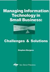 Managing Information Technology in Small Business: Challenges and Solutions: Challenges and Solutions