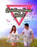 Quieting Your Heart  the Wife s 30 Day Daily Planner Prayer Journal Book