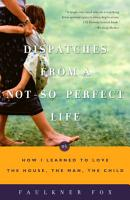 Dispatches from a Not So Perfect Life PDF
