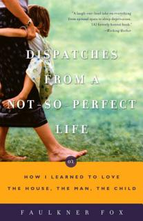 Dispatches from a Not So Perfect Life Book