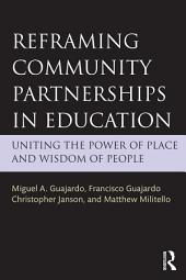 Reframing Community Partnerships in Education: Uniting the Power of Place and Wisdom of People