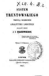 System Trentowskiego treścią i rozbiorem analytyki logicznej okazany: Wyd. J[ana] N[ep.] Bobrowicza. [Bronisław Ferdynand Trentowski]