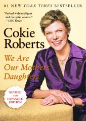 We Are Our Mothers' Daughters: Revised and Expanded Edition