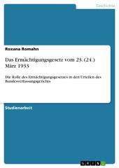 Das Ermächtigungsgesetz vom 23. (24.) März 1933: Die Rolle des Ermächtigungsgesetzes in den Urteilen des Bundesverfassungsgerichts