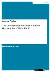 The Development of Women's Roles in Germany Since World War II
