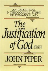 The Justification of God: An Exegetical and Theological Study of Romans 9:1-23, Edition 2