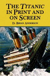 The Titanic In Print And On Screen Book PDF