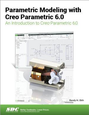 Parametric Modeling with Creo Parametric 6 0