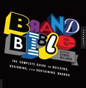 Brand Bible: The Complete Guide to Building, Designing, and Sustaining Brands
