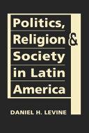 Politics  Religion  and Society in Latin America PDF