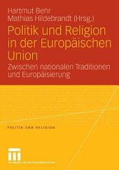 Politik und Religion in der Europäischen Union: Zwischen nationalen Traditionen und Europäisierung