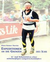 Expeditionen an die Grenzen des Ichs: Er- und Bekenntnisse eines mittelmäßigen Langstreckenläufers
