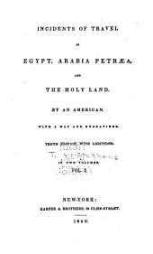 Incidents of Travel in Egypt, Arabia Petræa, and the Holy Land: Volume 1