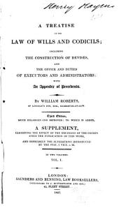 A Treatise on the Law of Wills and Codicils: Including the Construction of Devises, and the Office and Duties of Executors and Administrators : with an Appendix of Precedents, Volume 1