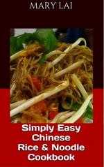 Simply Easy Chinese Rice & Noodles Recipes