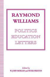 Raymond Williams: Politics, Education, Letters