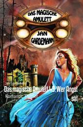 Das magische Amulett 49: Wer Angst sät: Romantic Thriller
