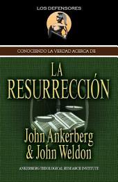 Conociendo La Verdad Acerca De La Resurrección