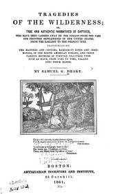 Tragedies of the Wilderness: Or, True and Authentic Narratives of Captives, who Have Been Carried Away by the Indians from the Various Frontier Settlements of the United States, from the Earliest to the Present Time. Illustrating the Manner and Customs, Barbarous Rites and Ceremonies, of the North American Indians, and Their Various Methods of Torture Practised Upon Such as Have from Time to Time, Fallen Into Their Hands