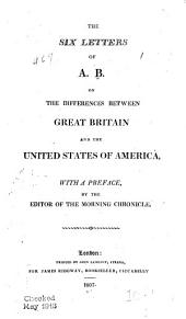 The six letters of A. B. on the differences between Great Britain and the United States of America