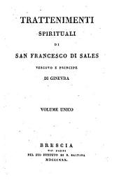 Trattenimenti spirituali di San Francesco di Sales Vescouo e Principe di Ginevra Volume vnico