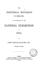 The Industrial Movement in Ireland: As Illustrated by the National Exhibition of 1852