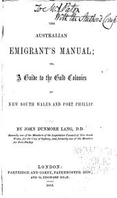 The Australian emigrant's manual; or, A guide to the gold colonies of New South Wales and Port Phillip