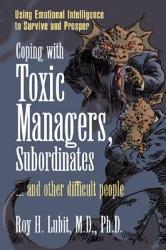 Coping With Toxic Managers Subordinates And Other Difficult People Book PDF
