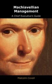 Machiavellian Management - A Chief Executive's Guide