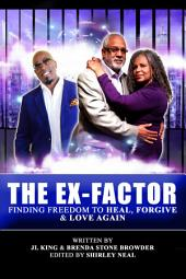 The Ex-Factor: Finding Freedom to Heal, Forgive & Love Again