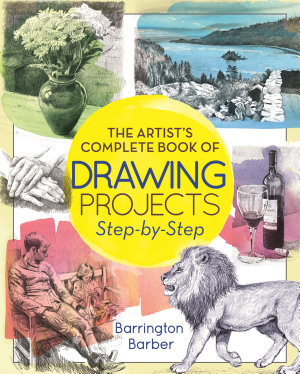 The Artist s Complete Book of Drawing Projects Step by Step