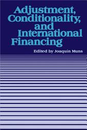"Adjustment, Conditionality, and International Financing: Papers Presented at the Seminar on ""The Role of the International Monetary Fund in the Adjustment Process"" held in Vina del Mar, Chile, April 5-8, 1983"