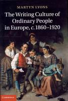 The Writing Culture of Ordinary People in Europe  C 1860 1920 PDF