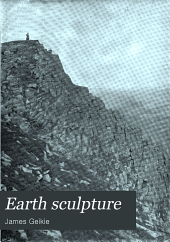 Earth sculpture; or, The origin of land-forms