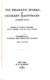 The Dramatic Works of Gerhart Hauptmann: Symbolic and legendary dramas: The assumption of Hannele. The sunken bill. Henry of Auë
