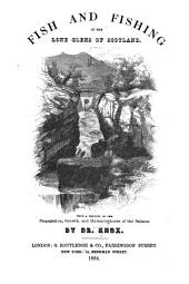 Fish and Fishing in the Lone Glens of Scotland: With a History of the Propagation, Growth, and Metamorphoses of the Salmon
