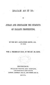 Isaiah as it is: Or, Judah and Jerusalem the Subjects of Isaiah's Prophesying, Volume 1