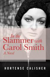 In the Slammer with Carol Smith: A Novel