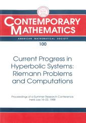 Current Progress in Hyperbolic Systems: Riemann Problems and Computations: Proceedings of the AMS-IMS-SIAM Joint Summer Conference Held July 16-22, 1988 with Support from the National Science Foundation and the Office of Naval Research