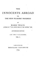 The Innocents Abroad: Or, The New Pilgrims' Progress, Volume 1