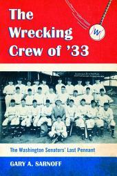 The Wrecking Crew of '33: The Washington Senators' Last Pennant