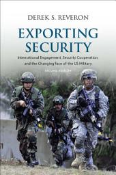 Exporting Security: International Engagement, Security Cooperation, and the Changing Face of the US Military, Second Edition, Edition 2
