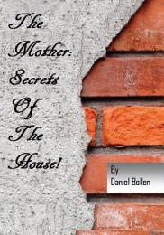 """The Mother! """"Secrets of the House"""""""